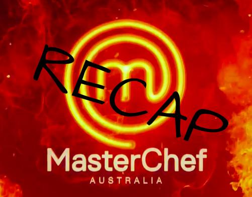 MasterChef Australia Recap